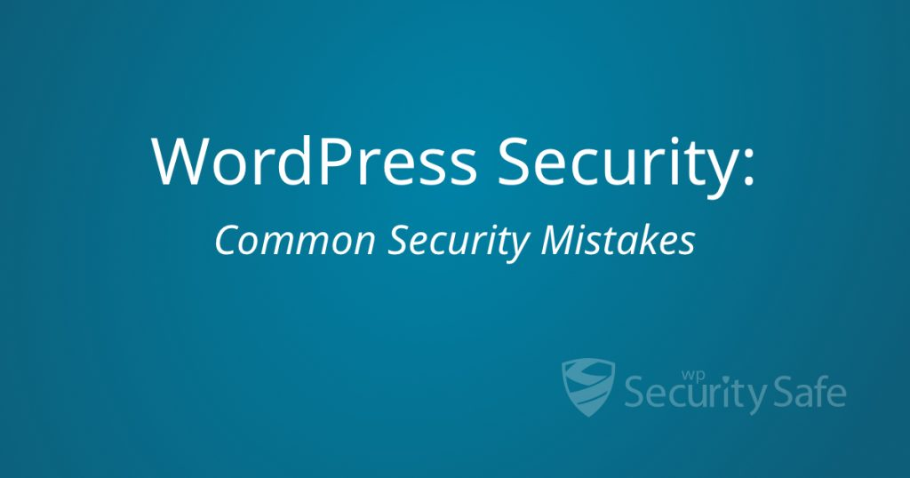 WordPress Security: Common Security Mistakes